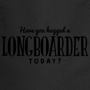 have you hugged a longboarder today t-shirt - Tablier de cuisine