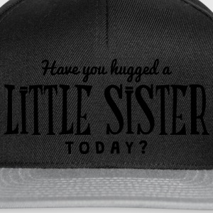 have you hugged a little sister today t-shirt - Casquette snapback