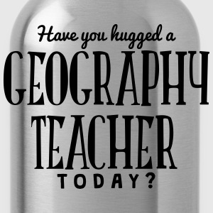 have you hugged a geography teacher toda t-shirt - Water Bottle