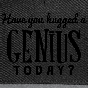have you hugged a genius today t-shirt - Snapback Cap