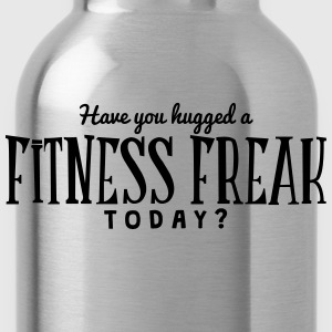 have you hugged a fitness freak today t-shirt - Water Bottle