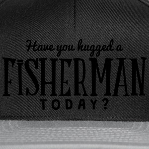 have you hugged a fisherman today t-shirt - Snapback Cap