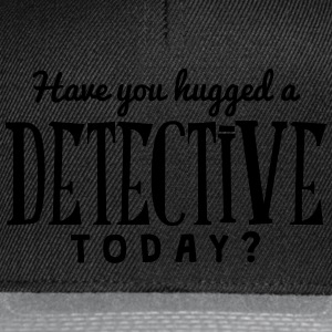 have you hugged a detective today t-shirt - Snapback Cap