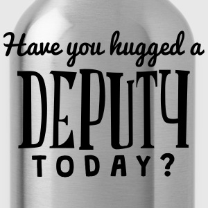have you hugged a deputy today t-shirt - Water Bottle