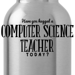 have you hugged a computer science teach t-shirt - Water Bottle