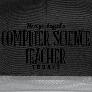 have you hugged a computer science teach t-shirt - Snapback Cap