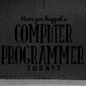 have you hugged a computer programmer to t-shirt - Casquette snapback