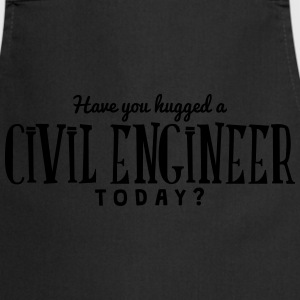 have you hugged a civil engineer today t-shirt - Cooking Apron