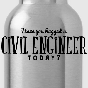 have you hugged a civil engineer today t-shirt - Water Bottle