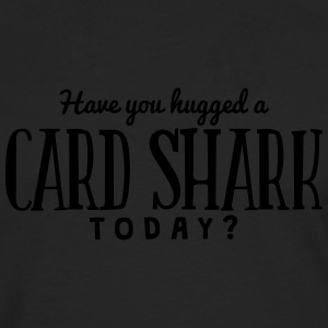 have you hugged a card shark today t-shirt - T-shirt manches longues Premium Homme