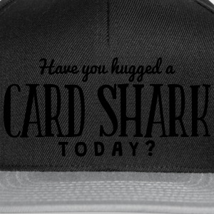 have you hugged a card shark today t-shirt - Casquette snapback