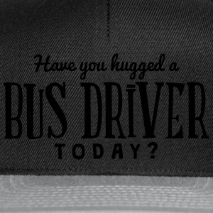 have you hugged a bus driver today t-shirt - Snapback Cap