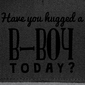 have you hugged a bboy today t-shirt - Casquette snapback