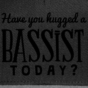 have you hugged a bassist today t-shirt - Snapback Cap