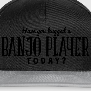have you hugged a banjo player today t-shirt - Casquette snapback