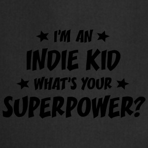 im an indie kid whats your superpower t-shirt - Tablier de cuisine