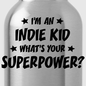 im an indie kid whats your superpower t-shirt - Gourde