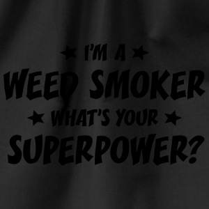 im a weed smoker whats your superpower t-shirt - Drawstring Bag