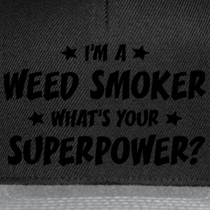 im a weed smoker whats your superpower t-shirt - Snapback Cap