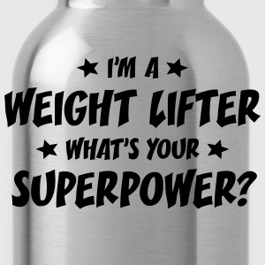 im a weight lifter whats your superpower t-shirt - Gourde
