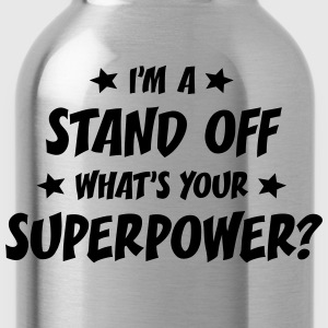 im a stand off whats your superpower t-shirt - Water Bottle