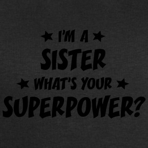 im a sister whats your superpower t-shirt - Sweat-shirt Homme Stanley & Stella