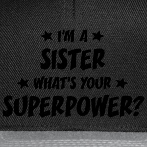 im a sister whats your superpower t-shirt - Casquette snapback
