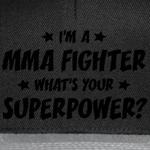 im a mma fighter whats your superpower t-shirt - Casquette snapback