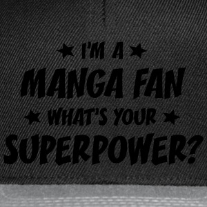 im a manga fan whats your superpower t-shirt - Casquette snapback