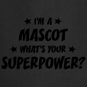 im a mascot whats your superpower t-shirt - Tablier de cuisine