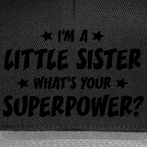 im a little sister whats your superpower t-shirt - Casquette snapback