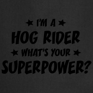 im a hog rider whats your superpower t-shirt - Cooking Apron