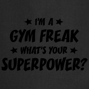 im a gym freak whats your superpower t-shirt - Cooking Apron