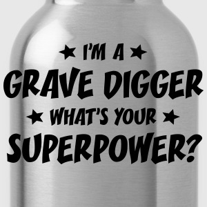 im a grave digger whats your superpower t-shirt - Water Bottle