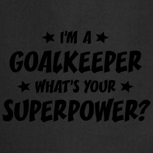 im a goalkeeper whats your superpower t-shirt - Cooking Apron