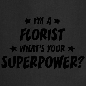 im a florist whats your superpower t-shirt - Cooking Apron