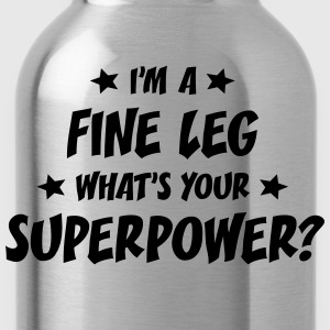 im a fine leg whats your superpower t-shirt - Water Bottle