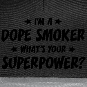 im a dope smoker whats your superpower t-shirt - Casquette snapback