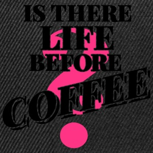 Life before Coffee ? T-Shirts - Snapback Cap