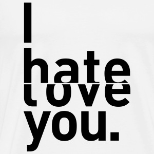 i hate love you I hate you love Tops - Men's Premium T-Shirt