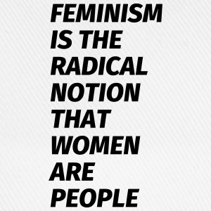 feminism is the radical notion that women are peop Tee shirts - Casquette classique
