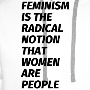 feminism is the radical notion that women are peop T-Shirts - Men's Premium Hoodie