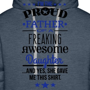 Freaking Awesome Daughter - Father Edition T-Shirts - Men's Premium Hoodie