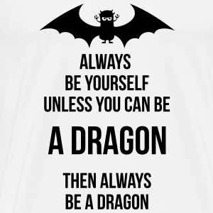 always be yourself be a dragon Tops - Männer Premium T-Shirt