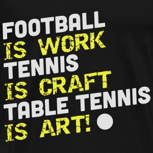 table tennis is art Toppe - Herre premium T-shirt