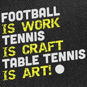 table tennis is art T-shirts - Snapbackkeps