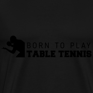 born to play table tennis Tops - Camiseta premium hombre