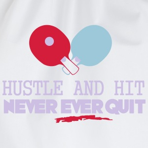 table tennis: hustle and hit never ever quit T-Shirts - Drawstring Bag