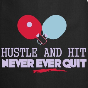 table tennis: hustle and hit never ever quit Tops - Cooking Apron