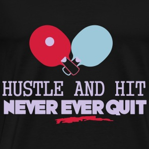 table tennis: hustle and hit never ever quit Tops - Männer Premium T-Shirt